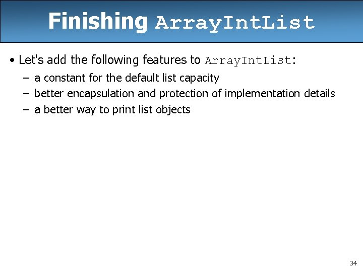 Finishing Array. Int. List • Let's add the following features to Array. Int. List: