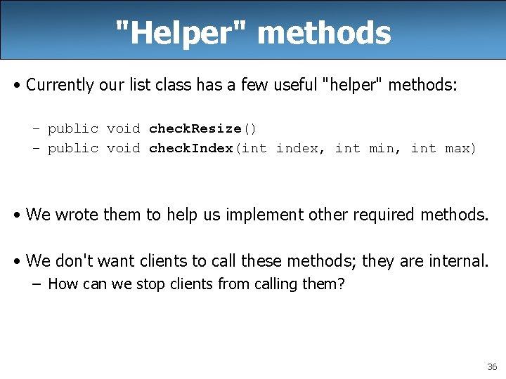 """Helper"" methods • Currently our list class has a few useful ""helper"" methods: –"