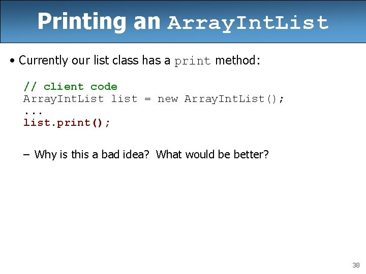 Printing an Array. Int. List • Currently our list class has a print method: