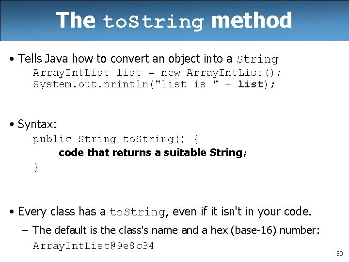 The to. String method • Tells Java how to convert an object into a