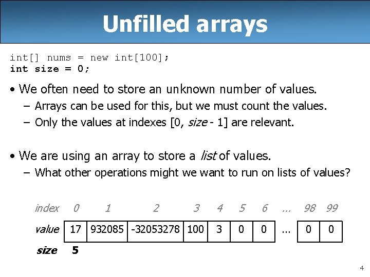 Unfilled arrays int[] nums = new int[100]; int size = 0; • We often