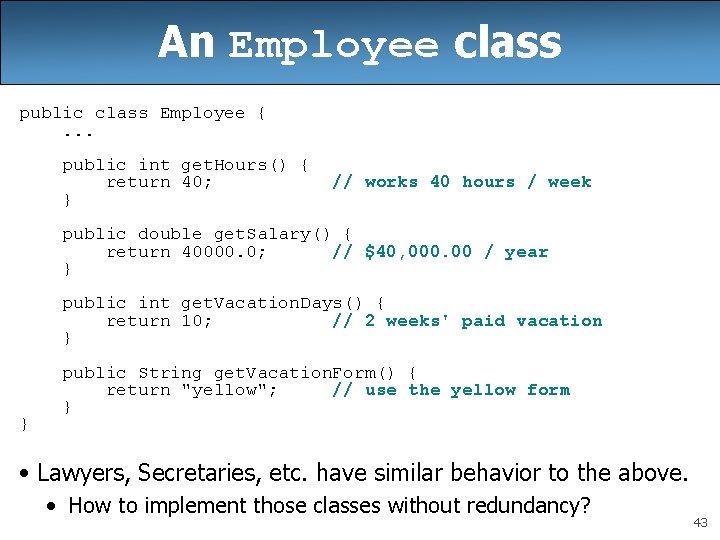 An Employee class public class Employee {. . . public int get. Hours() {