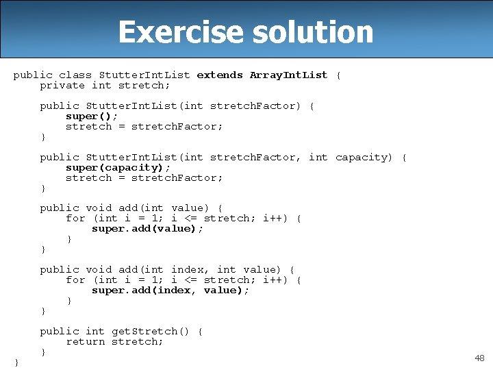 Exercise solution public class Stutter. Int. List extends Array. Int. List { private int