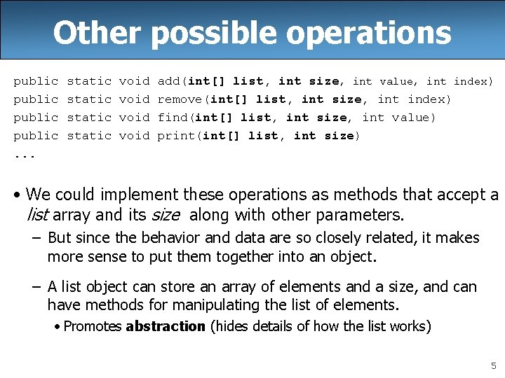 Other possible operations public. . . static void add(int[] list, int size, int value,