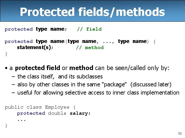 Protected fields/methods protected type name; // field protected type name(type name, . . .