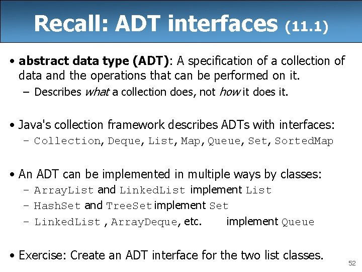 Recall: ADT interfaces (11. 1) • abstract data type (ADT): A specification of a