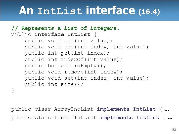 An Int. List interface (16. 4) // Represents a list of integers. public interface