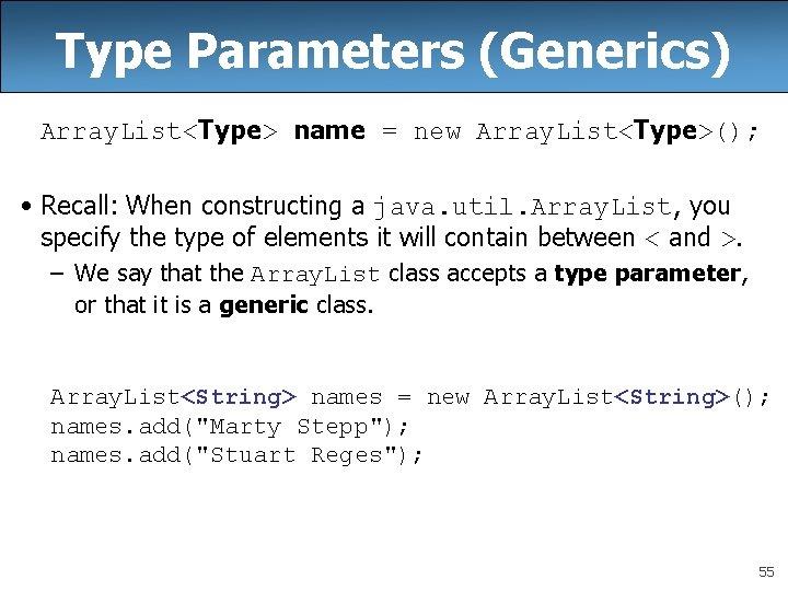 Type Parameters (Generics) Array. List<Type> name = new Array. List<Type>(); • Recall: When constructing