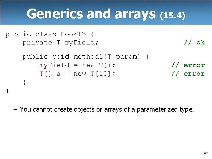 Generics and arrays public class Foo<T> { private T my. Field; public void method