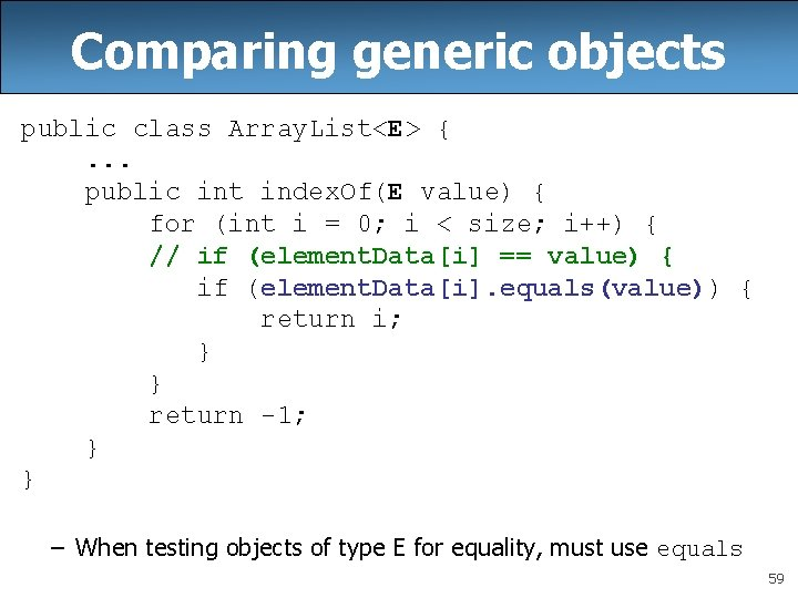 Comparing generic objects public class Array. List<E> {. . . public int index. Of(E