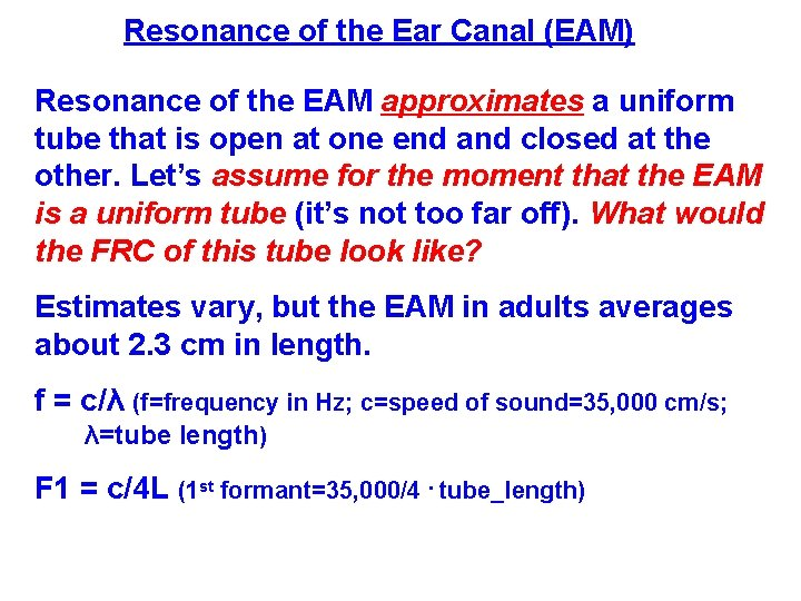 Resonance of the Ear Canal (EAM) Resonance of the EAM approximates a uniform tube