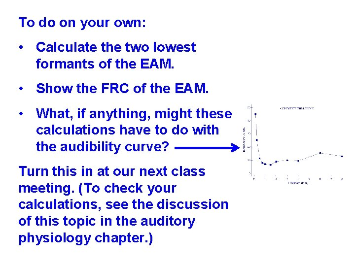 To do on your own: • Calculate the two lowest formants of the EAM.