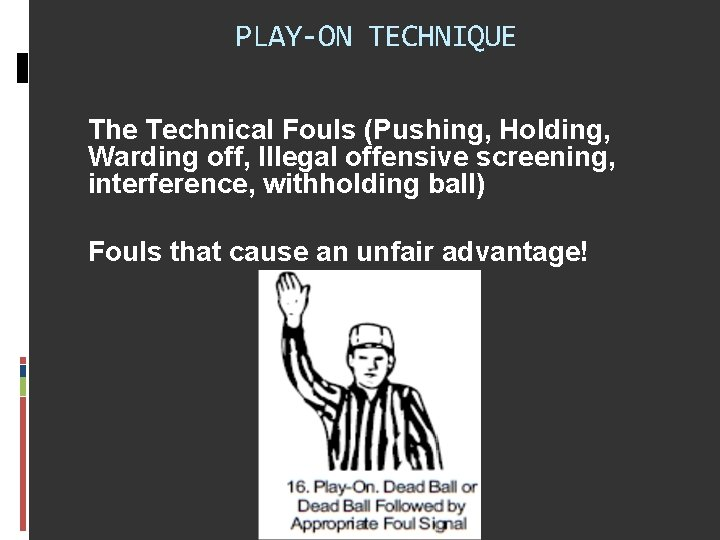 PLAY-ON TECHNIQUE The Technical Fouls (Pushing, Holding, Warding off, Illegal offensive screening, interference, withholding
