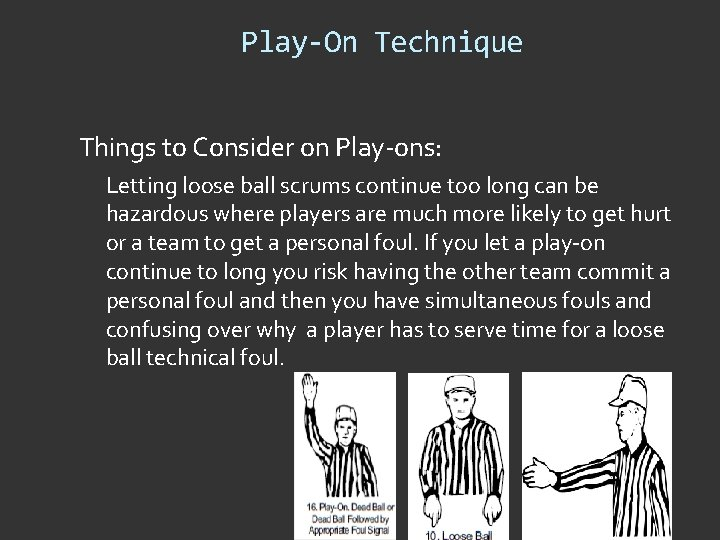 Play-On Technique Things to Consider on Play-ons: Letting loose ball scrums continue too long
