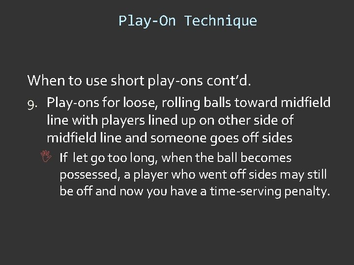 Play-On Technique When to use short play-ons cont'd. 9. Play-ons for loose, rolling balls
