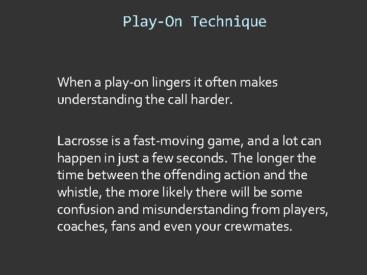 Play-On Technique When a play-on lingers it often makes understanding the call harder. Lacrosse