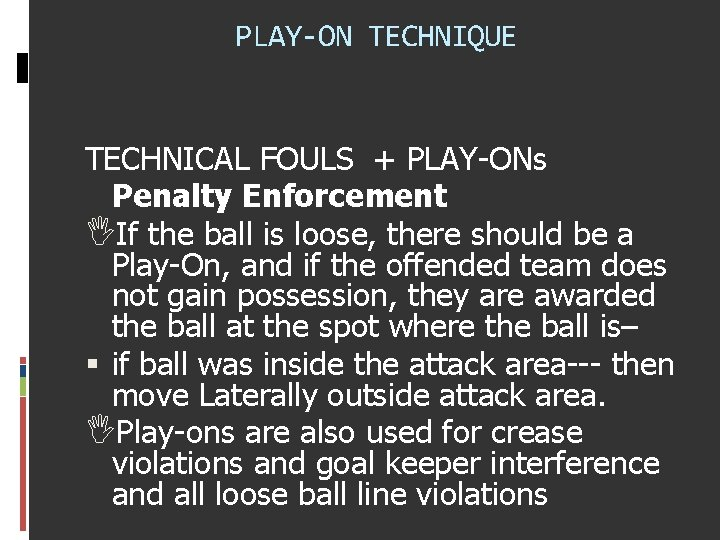 PLAY-ON TECHNIQUE TECHNICAL FOULS + PLAY-ONs Penalty Enforcement If the ball is loose, there