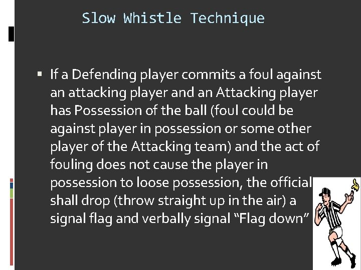 Slow Whistle Technique If a Defending player commits a foul against an attacking player