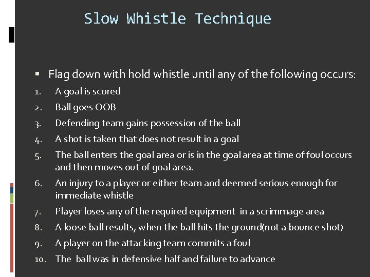 Slow Whistle Technique Flag down with hold whistle until any of the following occurs: