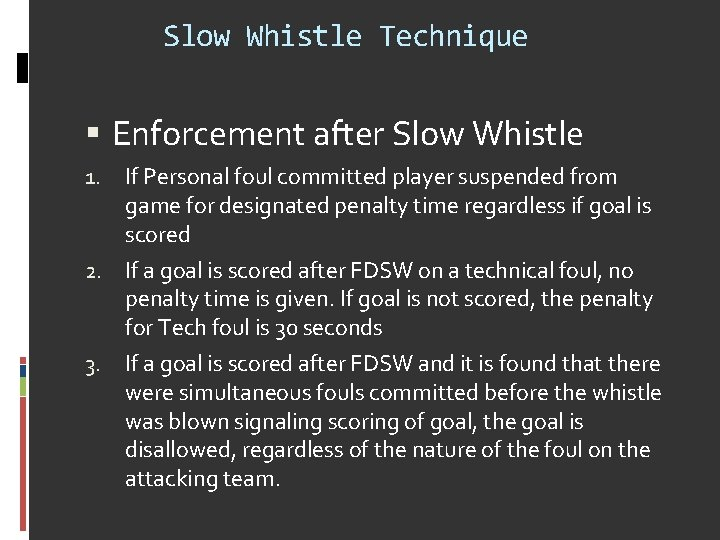 Slow Whistle Technique Enforcement after Slow Whistle If Personal foul committed player suspended from