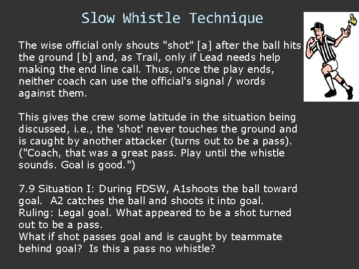 """Slow Whistle Technique The wise official only shouts """"shot"""" [a] after the ball hits"""
