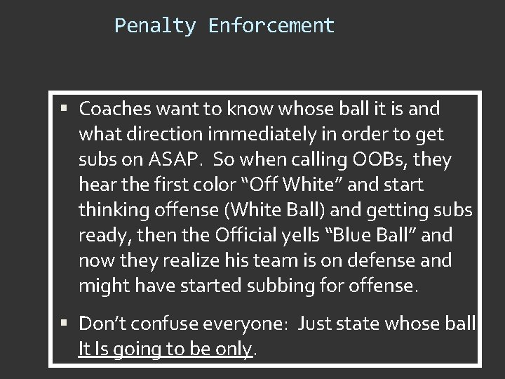 Penalty Enforcement Coaches want to know whose ball it is and what direction immediately