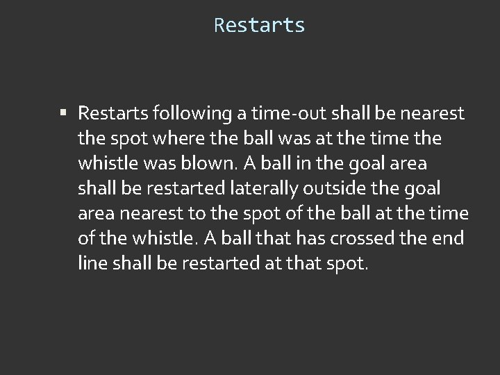 Restarts following a time-out shall be nearest the spot where the ball was at