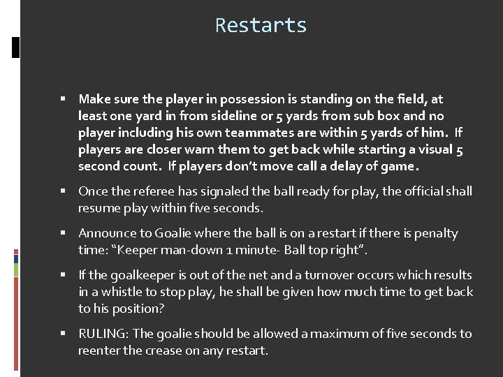 Restarts Make sure the player in possession is standing on the field, at least
