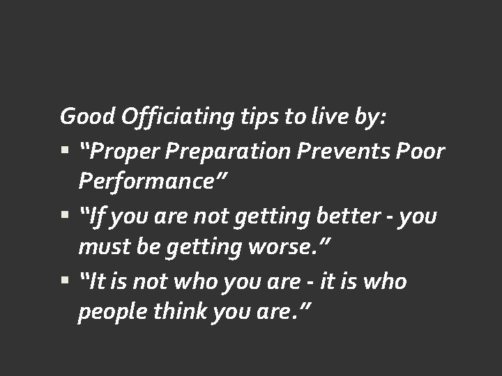 """Good Officiating tips to live by: """"Proper Preparation Prevents Poor Performance"""" """"If you are"""