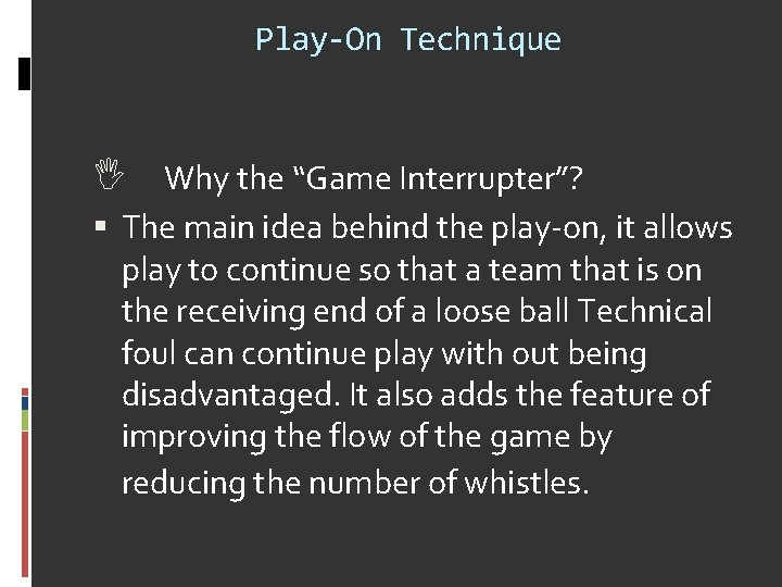 """Play-On Technique Why the """"Game Interrupter""""? The main idea behind the play-on, it allows"""