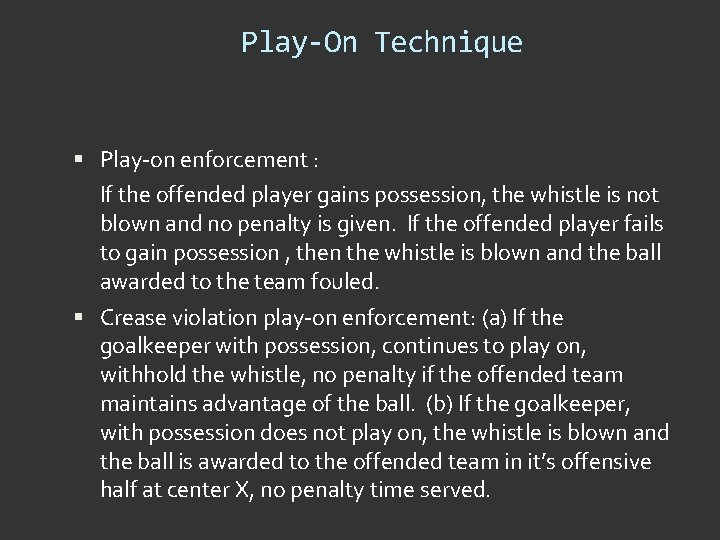 Play-On Technique Play-on enforcement : If the offended player gains possession, the whistle is