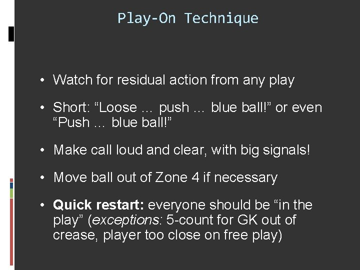 """Play-On Technique • Watch for residual action from any play • Short: """"Loose …"""