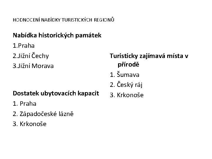 HODNOCENÍ NABÍDKY TURISTICKÝCH REGIONŮ Nabídka historických památek 1. Praha 2. Jižní Čechy 3. Jižní