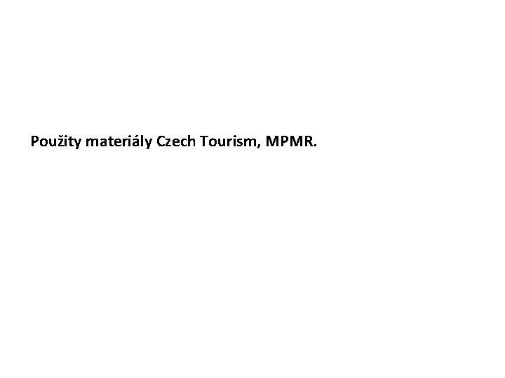 Použity materiály Czech Tourism, MPMR.