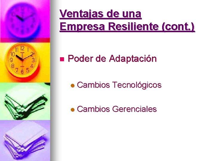 Ventajas de una Empresa Resiliente (cont. ) n Poder de Adaptación l Cambios Tecnológicos
