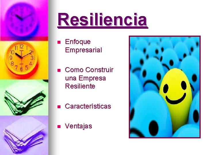 Resiliencia n Enfoque Empresarial n Como Construir una Empresa Resiliente n Características n Ventajas
