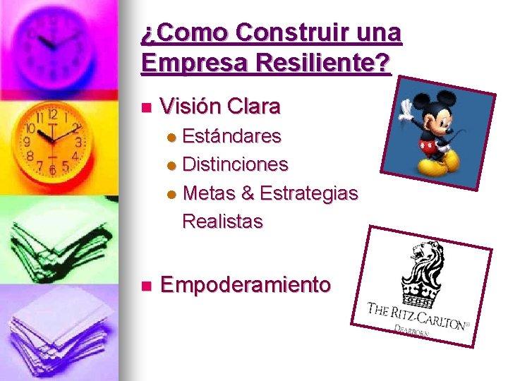 ¿Como Construir una Empresa Resiliente? n Visión Clara Estándares l Distinciones l Metas &