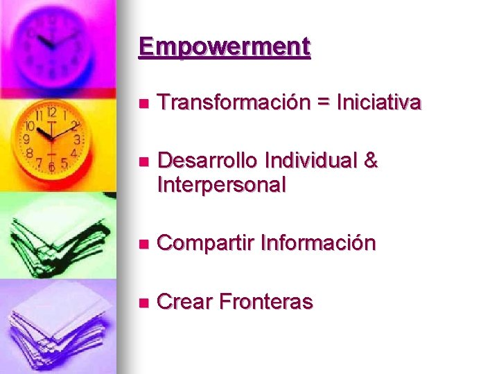 Empowerment n Transformación = Iniciativa n Desarrollo Individual & Interpersonal n Compartir Información n