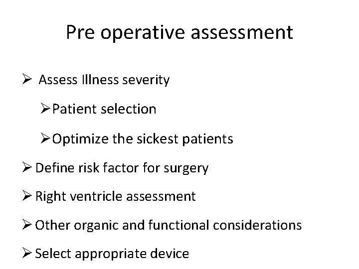 Pre operative assessment Ø Assess Illness severity ØPatient selection ØOptimize the sickest patients Ø