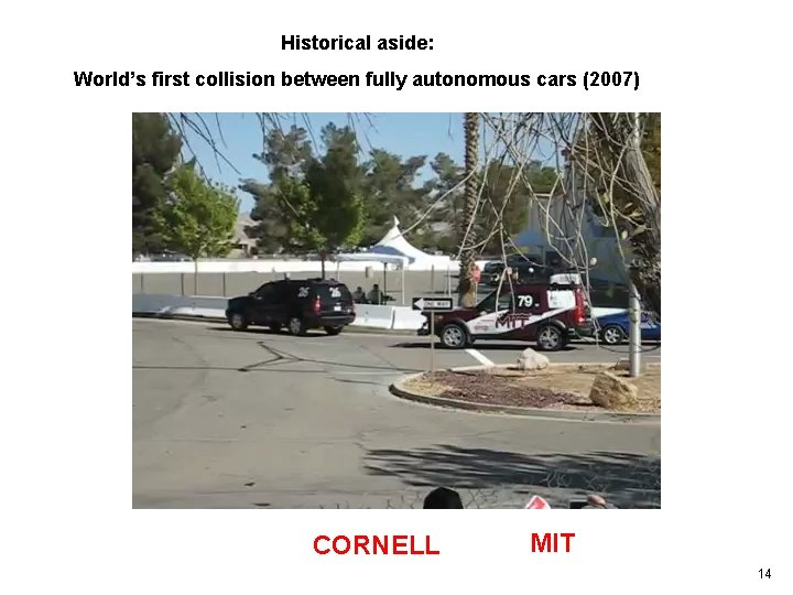 Historical aside: World's first collision between fully autonomous cars (2007) CORNELL MIT 14