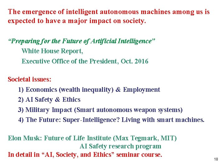 The emergence of intelligent autonomous machines among us is expected to have a major