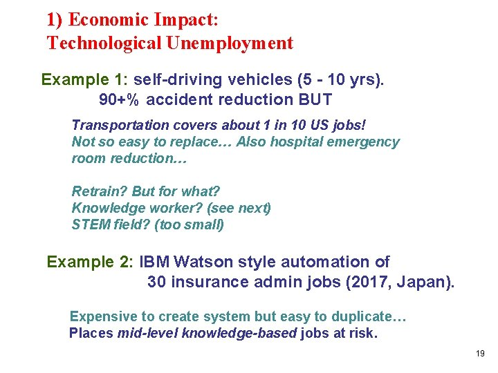 1) Economic Impact: Technological Unemployment Example 1: self-driving vehicles (5 - 10 yrs). 90+%