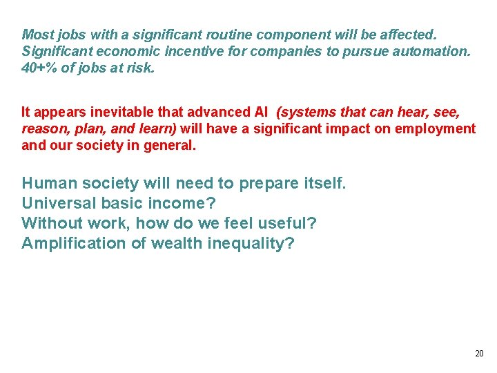 Most jobs with a significant routine component will be affected. Significant economic incentive for