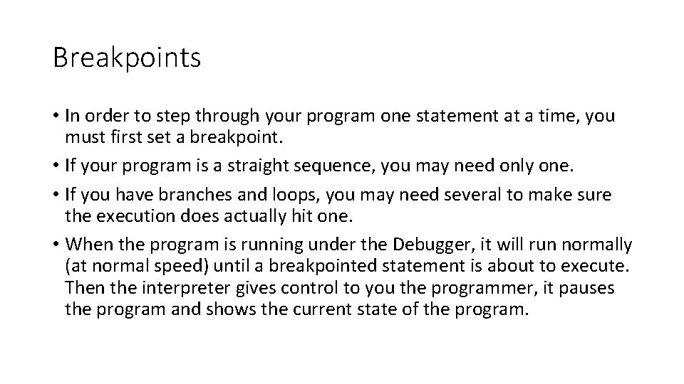 Breakpoints • In order to step through your program one statement at a time,
