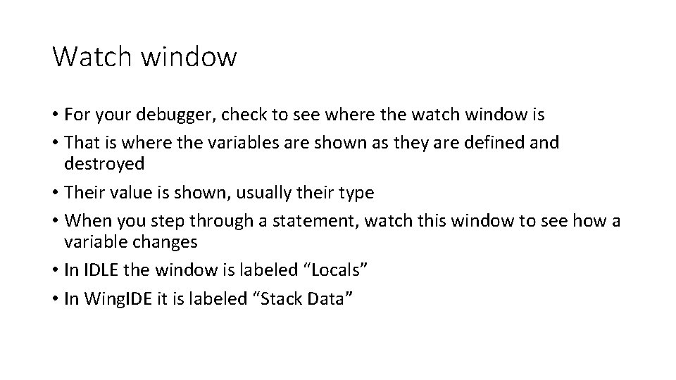Watch window • For your debugger, check to see where the watch window is