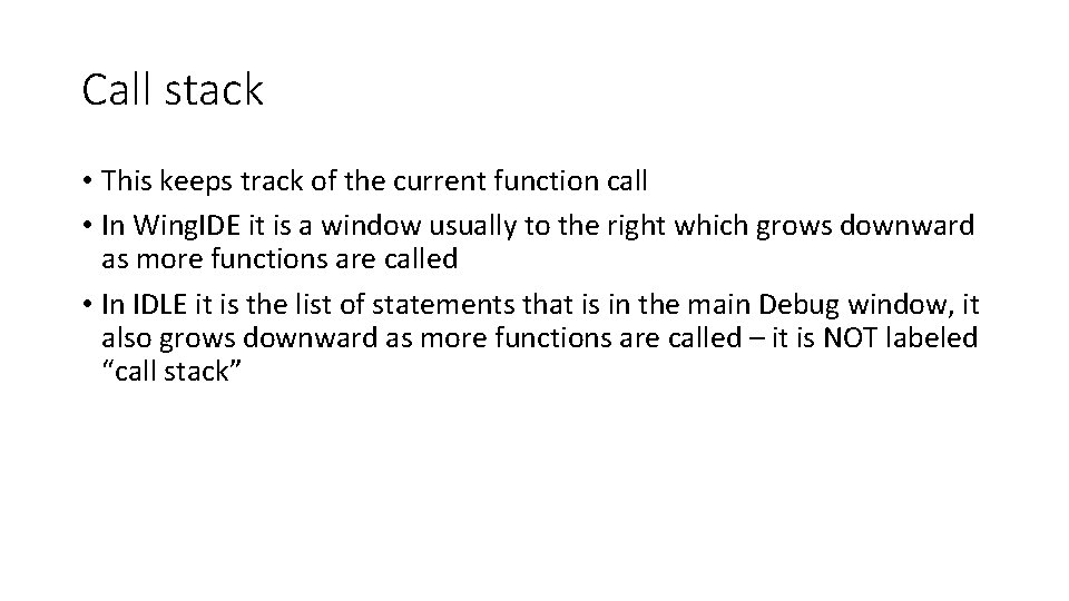 Call stack • This keeps track of the current function call • In Wing.