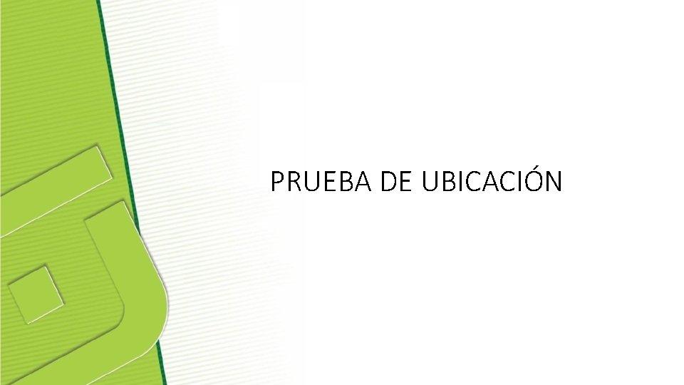 PRUEBA DE UBICACIÓN
