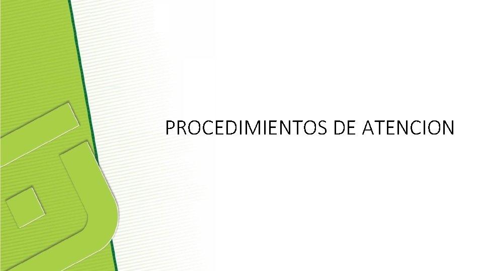 PROCEDIMIENTOS DE ATENCION
