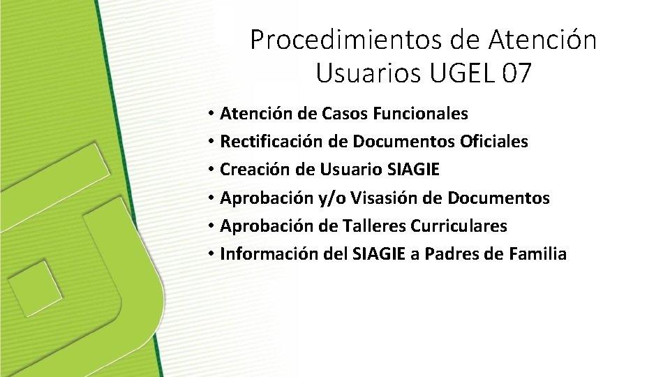 Procedimientos de Atención Usuarios UGEL 07 • Atención de Casos Funcionales • Rectificación de