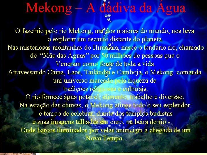 Mekong – A dádiva da Água O fascínio pelo rio Mekong, um dos maiores